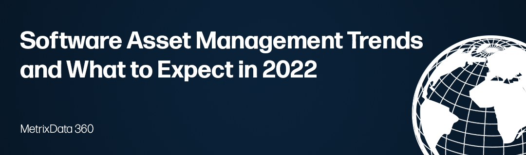 Software Licensing and Software Asset Management Trends – What to watch for in 2022