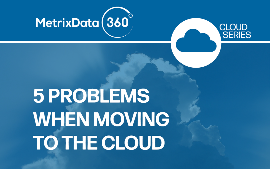 Moving to the Cloud? 5 Problems You'll Need to Address