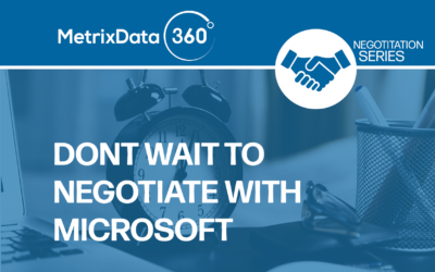 Don't Wait Until June To Negotiate with Microsoft