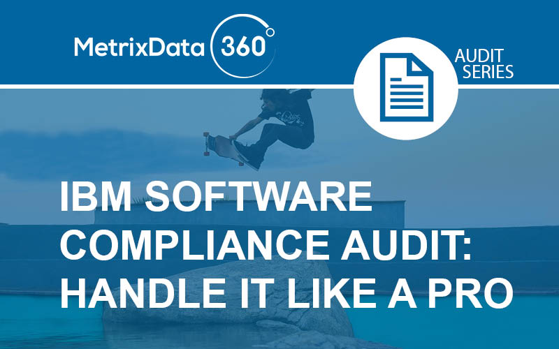 IBM Software Audit: How to Prepare a Defense