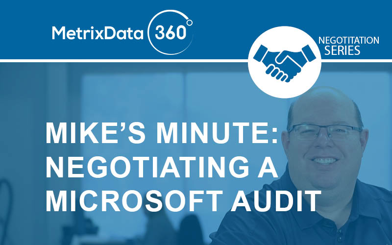 Mike's Minute: Negotiating a Microsoft Audit or SAM Engagement