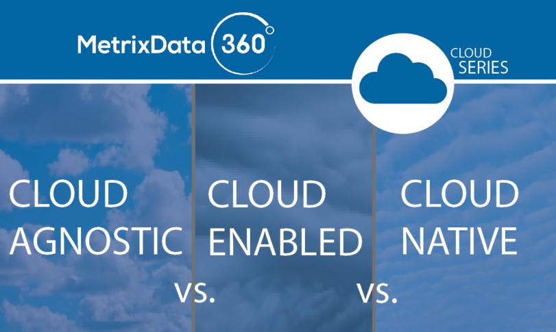 Cloud Agnostic vs. Cloud Enabled vs. Cloud Native: The Terms Explained