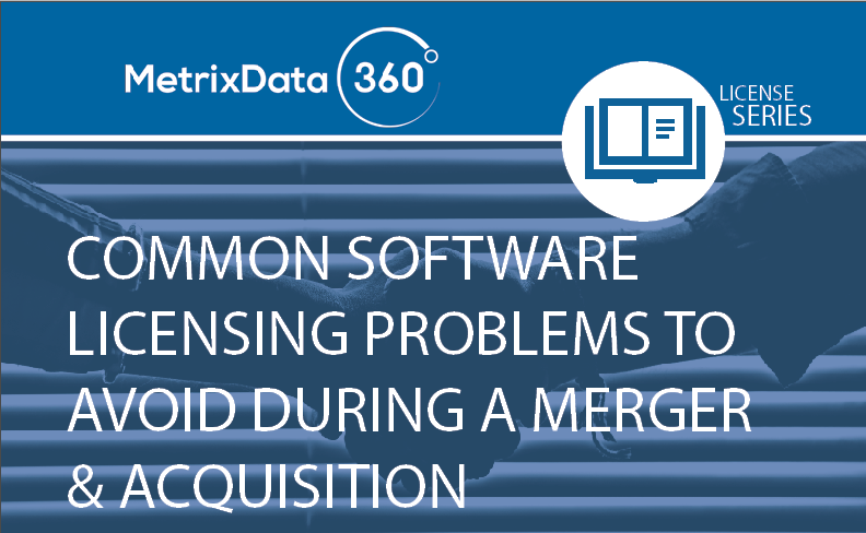 Common Software Licensing Problems to Avoid During a Merger and Acquisition