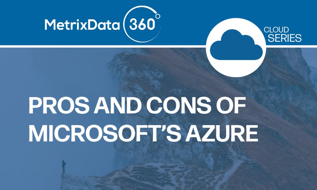 Microsoft Azure: The Pros and Cons