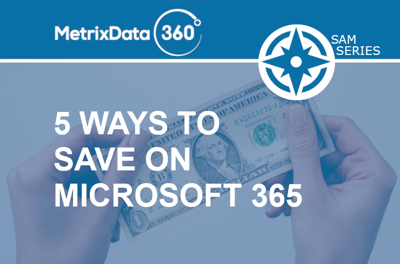 5 Ways You Are Over-Spending on Microsoft 365 Licensing